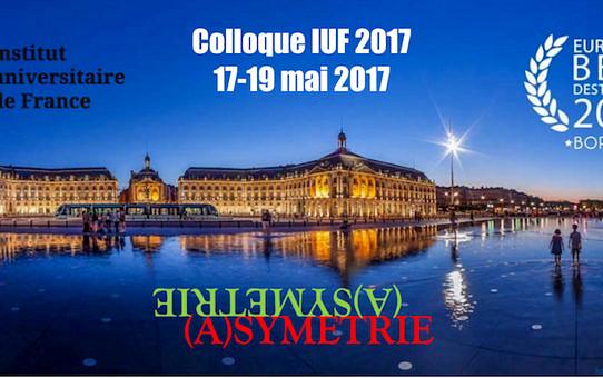 (A)symétrie : colloque IUF 2017 Bordeaux